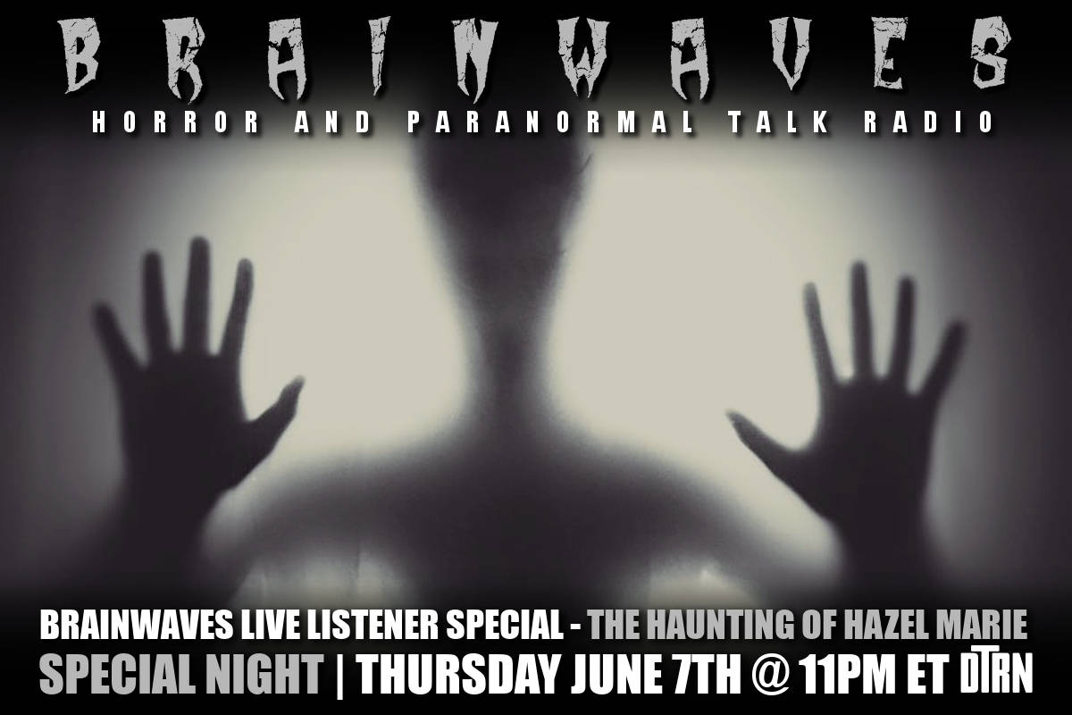 brainwaves haunting hazel marie - TONIGHT! #Brainwaves Episode 90: Live Listener Investigation: The Haunting of Hazel Marie