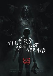 tigersarenotafraidposter 211x300 - Hola Mexico Film Festival 2018: TIGERS ARE NOT AFRAID Review - Fantasy Horror That's Devastating and Powerful