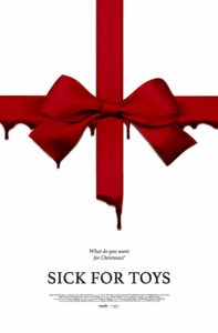 sickfortoysposter 197x300 - Exclusive: SICK FOR TOYS Opening is Holly, Jolly, and Kidnap-y