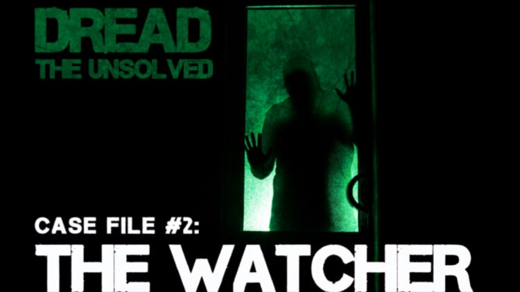 """Watcher Featured 01 750x422 - DREAD: THE UNSOLVED Episode 2: """"The Watcher"""""""