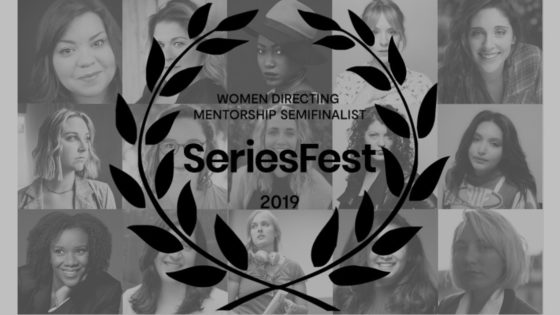 SeriesFest 2019 Banner 560x315 - Congratulations to the Top 15 Semi-Finalists for the Women Directing Mentorship from SeriesFest & Shondaland
