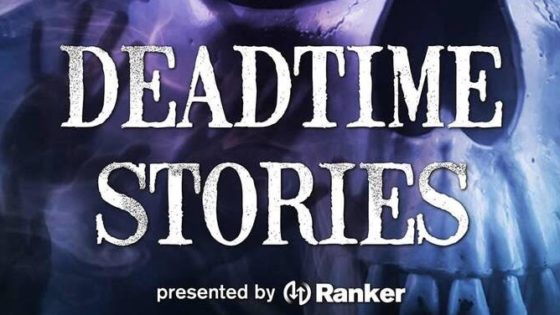 deadtimestoriesbanner 560x315 - Exclusive: Get Spooky With An Advance Stream Of Ranker's DEADTIME STORIES Pilot Podcast