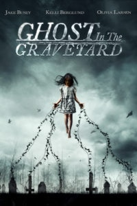GHOST IN THE GRAVEYARD poster 200x300 - Interview: Jake Busey on GHOST IN THE GRAVEYARD and the Existence of Ghosts