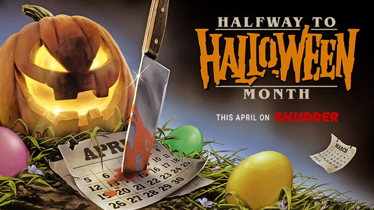 "Shudder Half Way to Halloween - No Fooling: April is ""Halfway to Halloween Month"" on Shudder!"