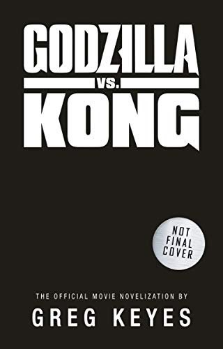 """GvD Novelization cover mock up - GODZILLA VS KONG: The Official Novelization Synopsis Promises """"All-Out War"""""""