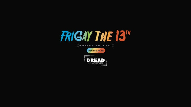 frigay the 13th 750x422 - FRIGAY THE 13TH Horror Podcast Joins the DREAD Podcast Network!
