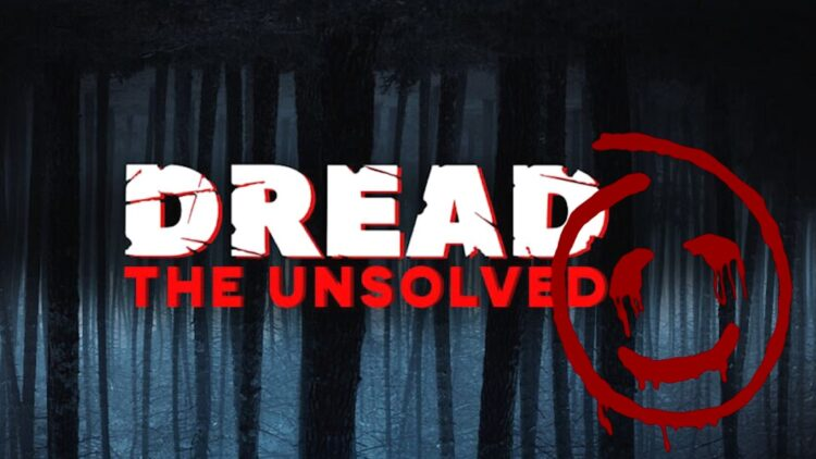 DREAD THE UNSOLVED Explores the World of Serial Killers 750x422 - DREAD: THE UNSOLVED Explores the World of Serial Killers