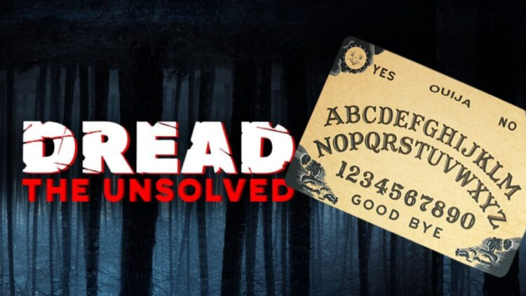 Dread The Unsolved Ouija Boards 750x422 - Dread: The Unsolved Now Takes on Ouija Boards