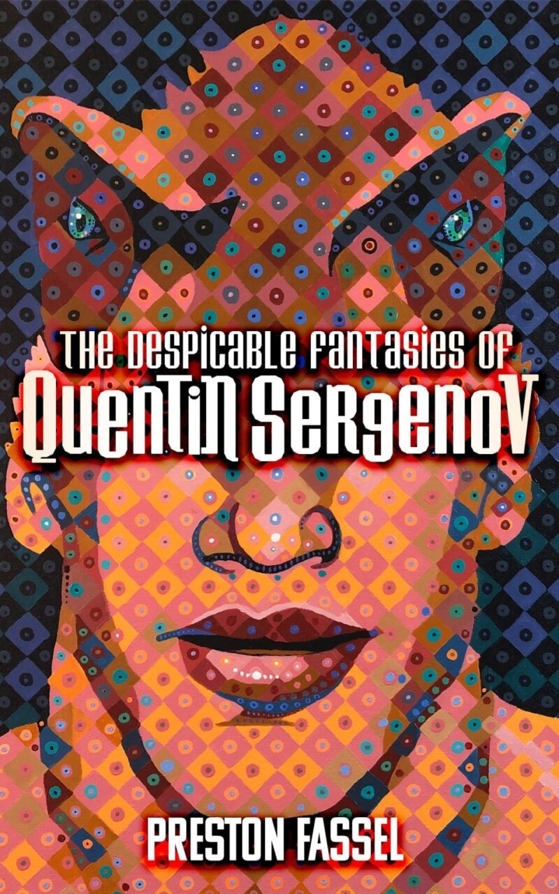 QUENTIN FINAL COVER scaled - Exclusive: Preston Fassel on Grindhouse Cinema and his New Novel THE DESPICABLE FANTASIES OF QUENTIN SERGENOV