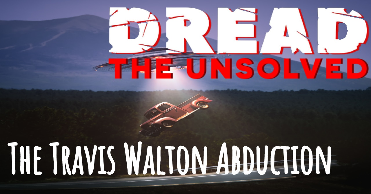 Dread the Unsolved Travis Walton - DREAD: THE UNSOLVED Explores the Alien Abduction of Travis Walton