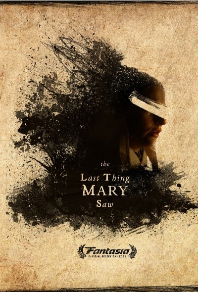 The Last Thing Mary Saw 2020 - Fantasia 2021: THE LAST THING MARY SAW Review - A Brutal Love Story