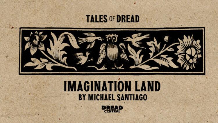 Imagination Land Title Card 750x422 - [Tales of Dread] 'Imagination Land' by Michael Santiago