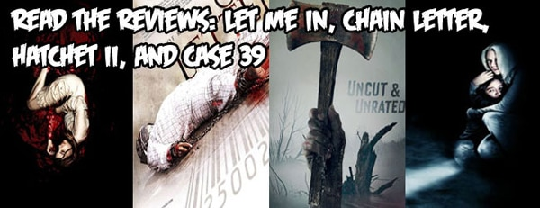 Read the Review: Let Me In, Chain Letter, Hatchet II, Case 39