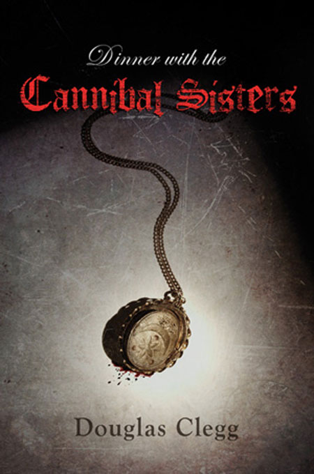 Cemetery Dance Releasing Douglas Clegg's Dinner with the Cannibal Sisters this Summer