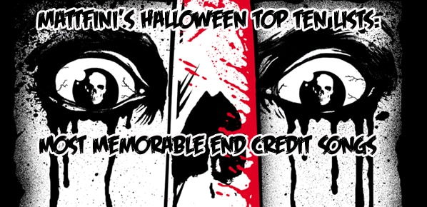MattFini's Halloween Top 10 Lists: Most Memorable End Credit Songs