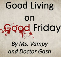 Ms. Vampy and Doctor Gash Offer Some Tips for Good Living on Good Friday