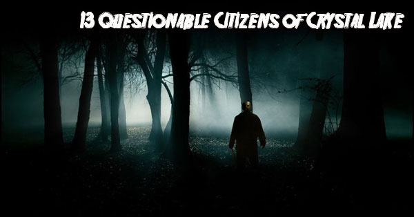 Friday the 13th: 13 Questionable Citizens of Crystal Lake