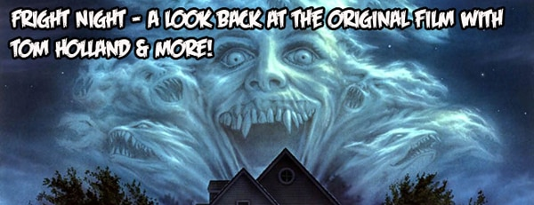 fnrslids - Fright Night Retrospective Part One: Tom Holland Reflects on the Early Stages of Creating the Seminal Monster Movie