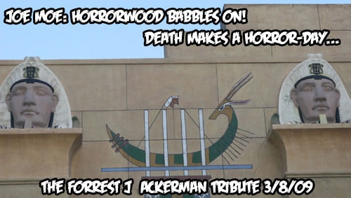 Joe Moe: Horrorwood Babbles On: The Forrest J Ackerman Tribute: 3/08/09