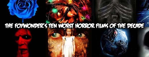 The Foywonder's Ten Worst Horror Films of the Decade