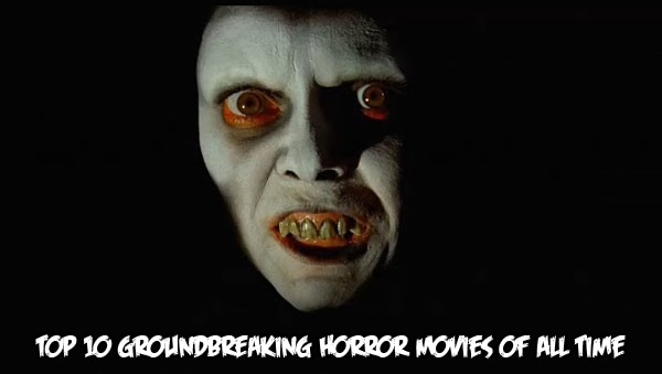 Top 10 Groundbreaking Horror Movies of All Time