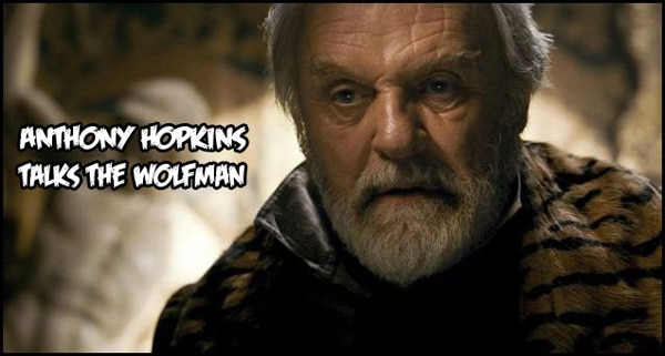 Anthony Hopkins Talks The Wolfman