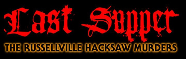 The Halloween Mythos Continues with Last Supper: The Russellville Hacksaw Murders