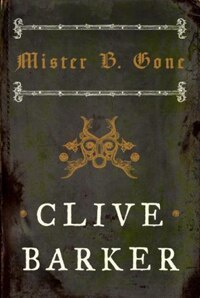 Mister B. Gone by Clive Barker!