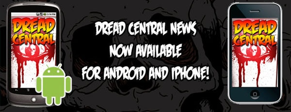 Get Dread Central on Your iPhone and Your Android. Right Now. FREE!