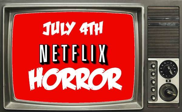 netflixhorror - Netflix Fires Up the Horror This 4th of July!