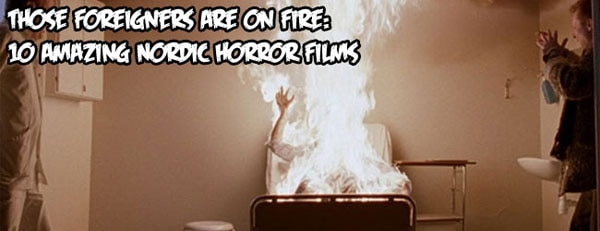 Those Foreigners Are On Fire: 10 Amazing Norwegian Horror Films