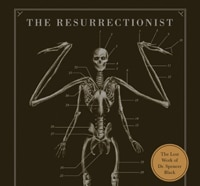 resurrectionists - CONTEST CLOSED! Win a Copy of The Resurrectionist: The Lost Work of Dr. Spencer Black