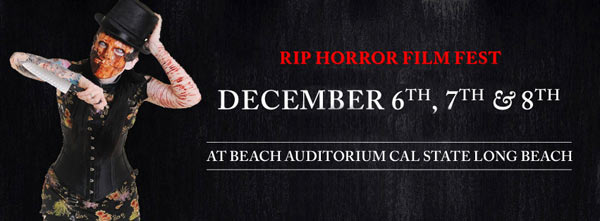 RIP Horror Film Festival December 6-8, Long Beach, CA