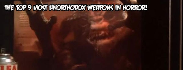 The Top 9 Unorthodox Weapons in Horror