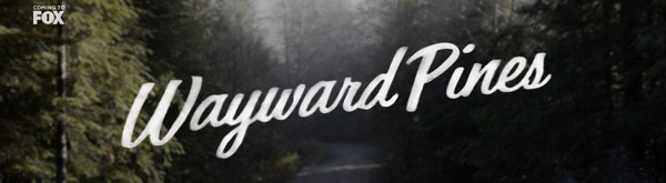 waywardpinesbanner - Embark on a Mysterious Mission with the Official Trailer for Wayward Pines