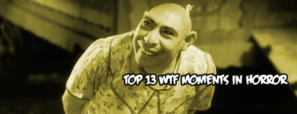 Top 13 WTF Moments in Horror