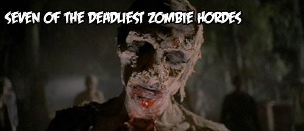 Seven of the Deadliest Zombie Hordes